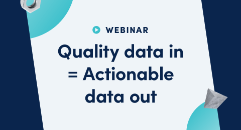 Quality data = actionable insights
