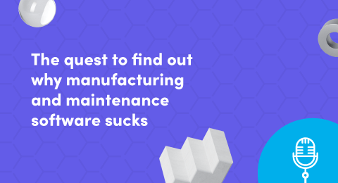 The quest to find out why manufacturing and maintenance software sucks