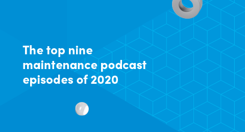 The top nine maintenance podcast episodes of 2020