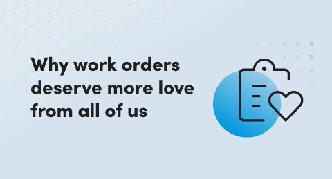 Why work orders deserve more love from all of us